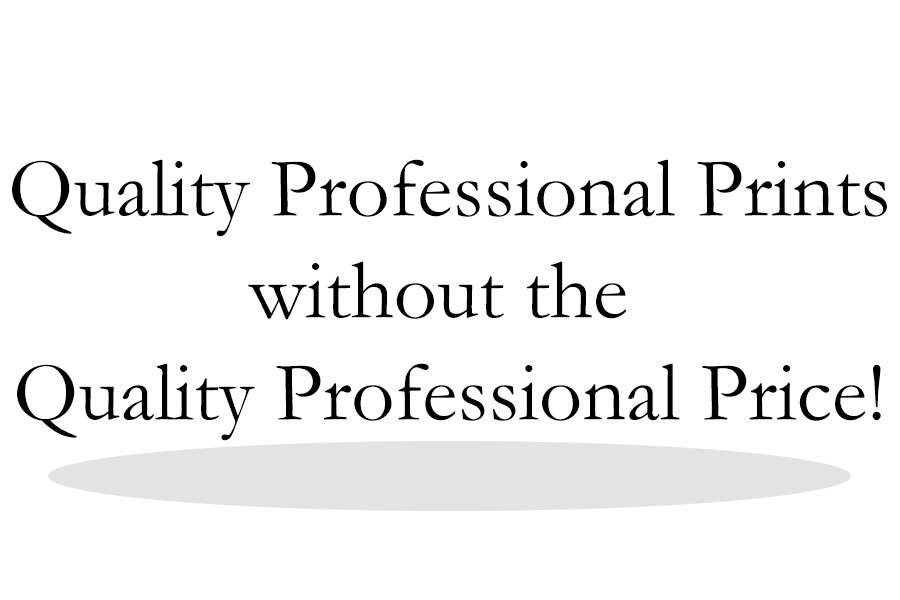 Quality Professional Pritns without the Professional Price.